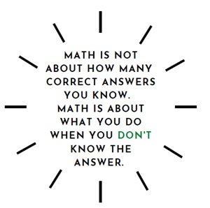 Math is not about how many correct answers you know.  Math is about what you do when you don't know the answer.
